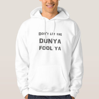 Don't let the Dunya Fool Ya Hoodie