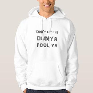 Don't let the Dunya Fool Ya Hoodie