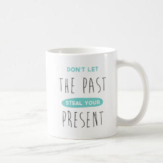 Don't let the past steal your present coffee mug