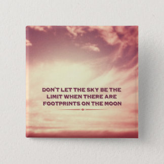 Don't let the sky be the limit… 15 cm square badge