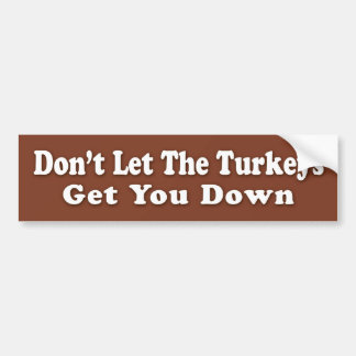 Don't Let The Turkeys Get U Down Bumper Sticker