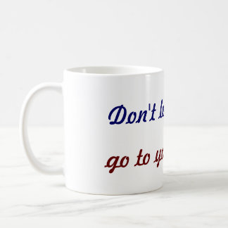 dont let the wine go to your brains coffee mug