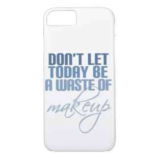 Don't let today be a waste of Makeup iPhone 7 Case