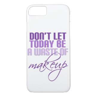 Don't let today be a waste of Makeup iPhone 8/7 Case