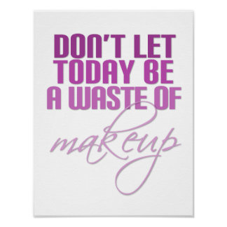 Don't let today be a waste of Makeup Poster
