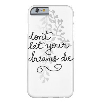 Dont Let Your Dreams Die Quote Faux Silver Leaves Barely There iPhone 6 Case