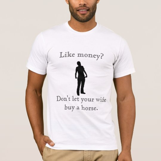 Don't let your wife buy a horse. T-Shirt