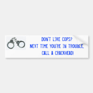 Don't like cops?Next time you're in ... Bumper Sticker