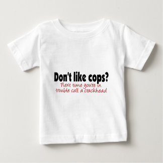 Don't like cops? tees