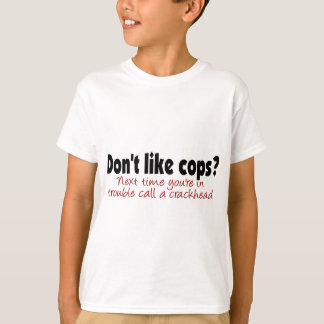 Don't like cops? tshirts