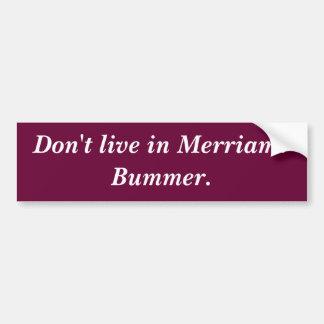 Don't live in Merriam? Bummer. Bumper Sticker