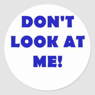 Dont Look at Me Round Stickers