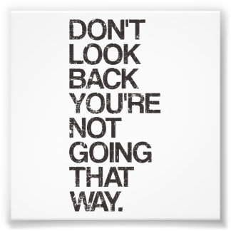 Don't Look Back You're Not Going That Way Art Photo
