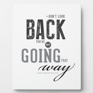 Don't look back, You're not going that way. Plaque