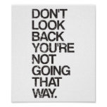 Don't Look Back You're Not Going That Way Poster