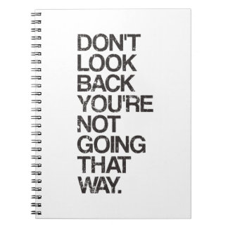 Don't Look Back You're Not Going That Way Spiral Notebooks