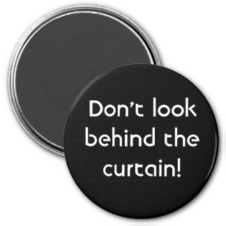 Don't look behind the curtain! Magnet
