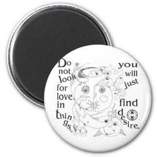 Dont look love in things, you´ll just find desire 6 cm round magnet