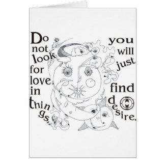 Dont look love in things, you´ll just find desire greeting card