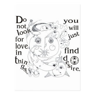 Dont look love in things, you´ll just find desire postcard