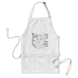 Dont look love in things, you´ll just find desire standard apron