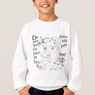Dont look love in things, you´ll just find desire sweatshirt