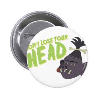 Dont Lose Head 6 Cm Round Badge