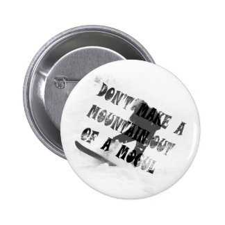 DON'T MAKE A MOUNTAIN OUT OF A MOGUL 6 CM ROUND BADGE
