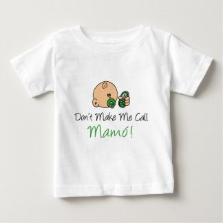 Don't Make Me Call Mamo Baby T-Shirt