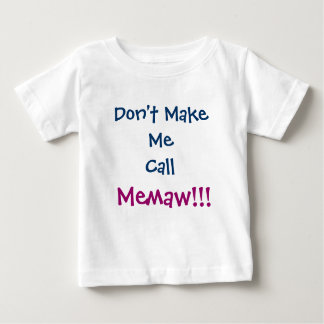 Don't Make Me Call Memaw Infant T-Shirt