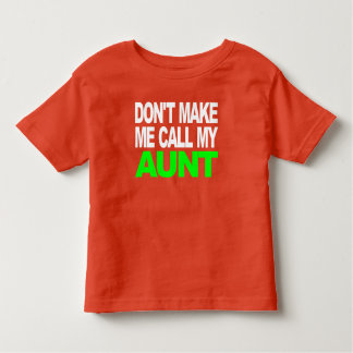 Don't Make Me Call My Aunt Toddler T-Shirt