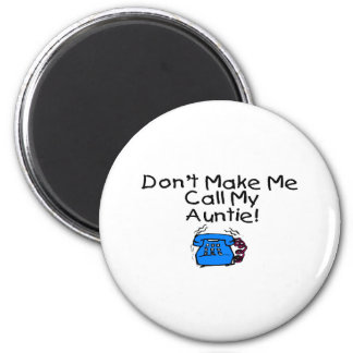 Don't Make Me Call My Auntie Magnet