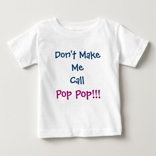 Don't Make Me Call Pop Pop Grandpa Infant