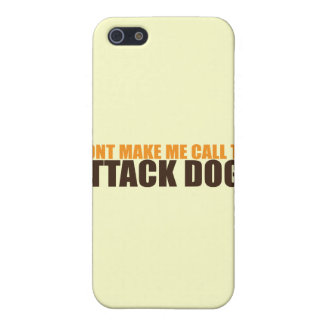 DON'T MAKE ME CALL THE ATTACK DOGS iPhone 5/5S CASE