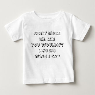 Don't make me cry baby T-Shirt
