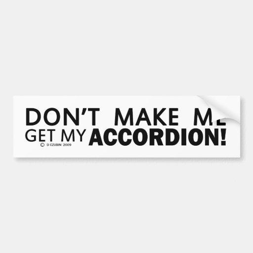 Dont Make Me Get My Accordion Bumper Bumper Sticker