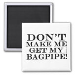 Dont Make Me Get My Bagpipe Fridge Magnets