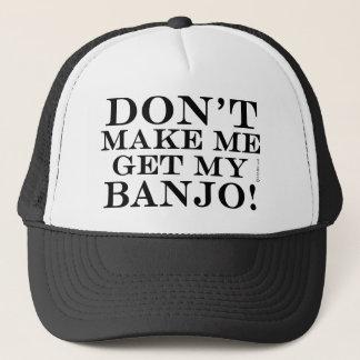 Dont Make Me Get My Banjo Trucker Hat