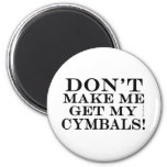 Dont Make Me Get My Cymbals Magnets