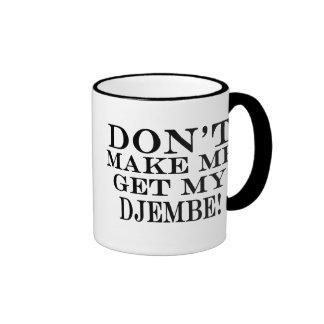 Dont Make Me Get My Djembe Ringer Coffee Mug