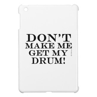 Don't Make Me Get My Drum Case For The iPad Mini