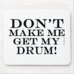 Dont Make Me Get My Drum Mousemats