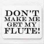 Dont Make Me Get My Flute Mousemat