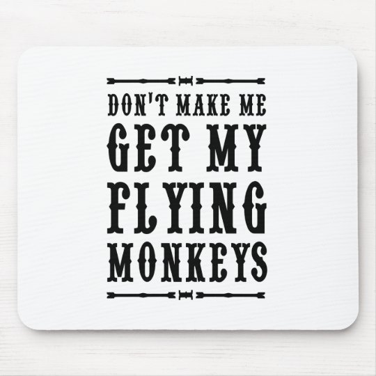 Don't Make Me Get My Flying Monkeys Mouse
