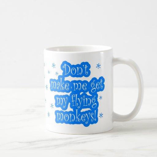 Don't make me get my flying monkeys mug