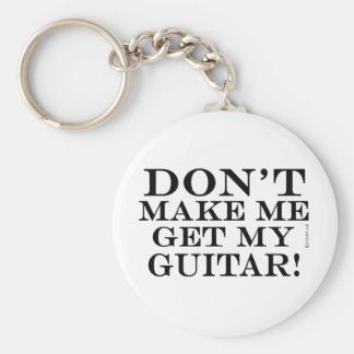 Dont Make Me Get My Guitar Basic Round Button Key Ring