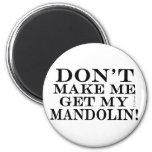 Dont Make Me Get My Mandolin Fridge Magnets