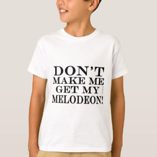 Dont Make Me Get My Melodeon T-Shirt