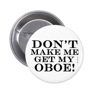 Dont Make Me Get My Oboe 6 Cm Round Badge