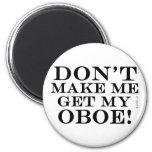 Dont Make Me Get My Oboe Magnets